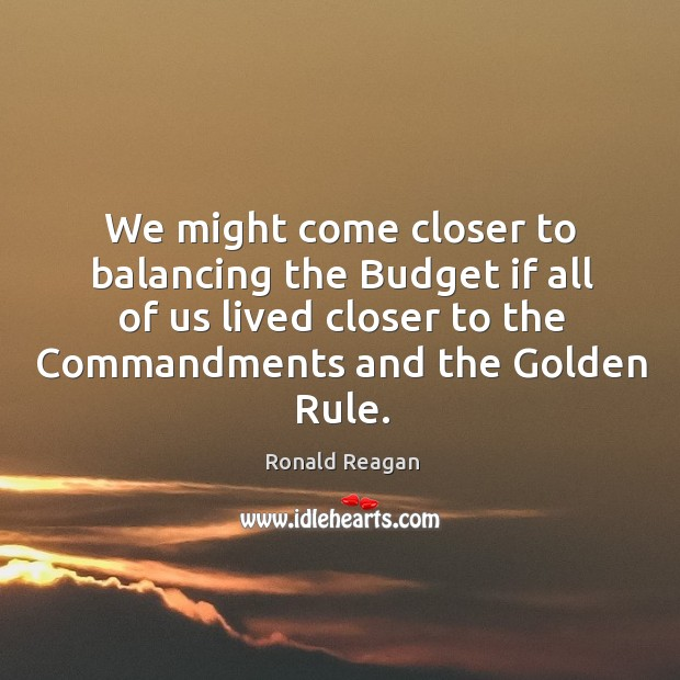 We might come closer to balancing the budget if all of us lived closer to the commandments and the golden rule. Image