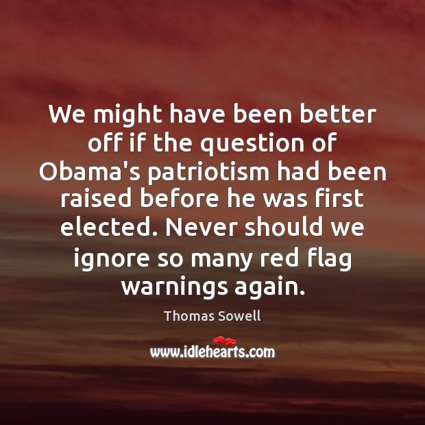 We might have been better off if the question of Obama's patriotism Thomas Sowell Picture Quote