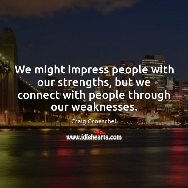 We might impress people with our strengths, but we connect with people Image