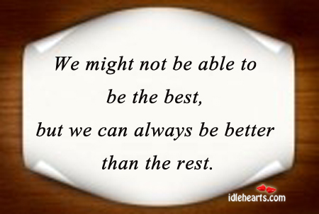 We Might Not Be Able To Be The Best…
