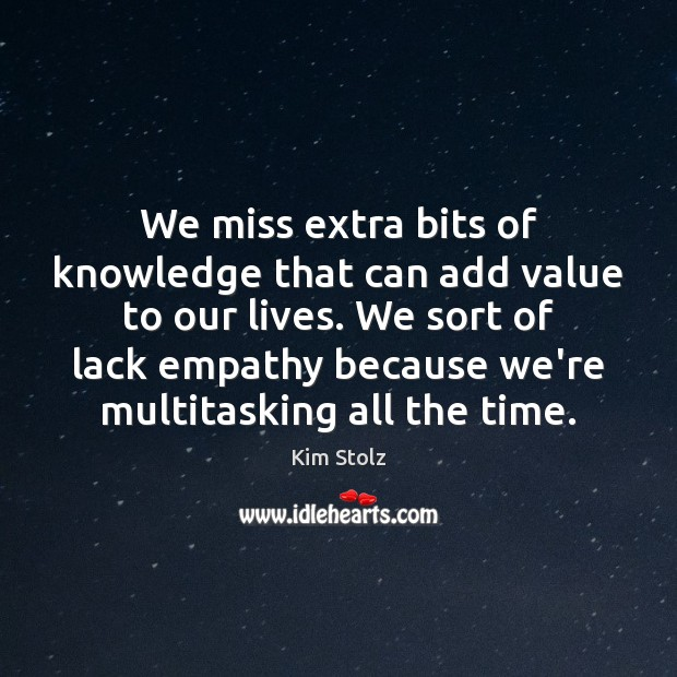 We miss extra bits of knowledge that can add value to our Image