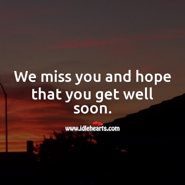 We miss you and hope that you get well soon. Miss You Quotes Image