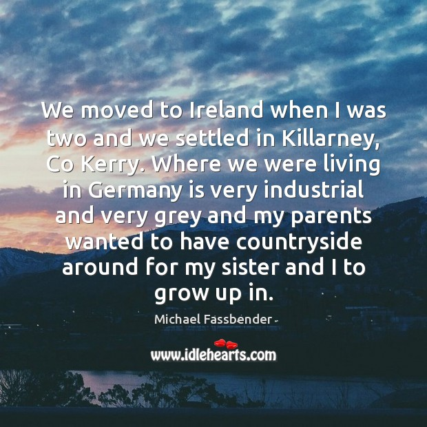 We moved to Ireland when I was two and we settled in Image