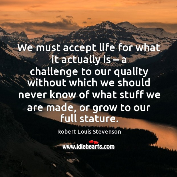 We must accept life for what it actually is – a challenge Image