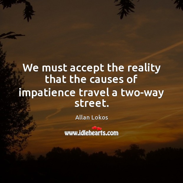 Image, We must accept the reality that the causes of impatience travel a two-way street.