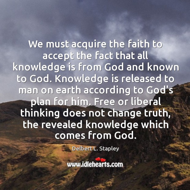We must acquire the faith to accept the fact that all knowledge Image