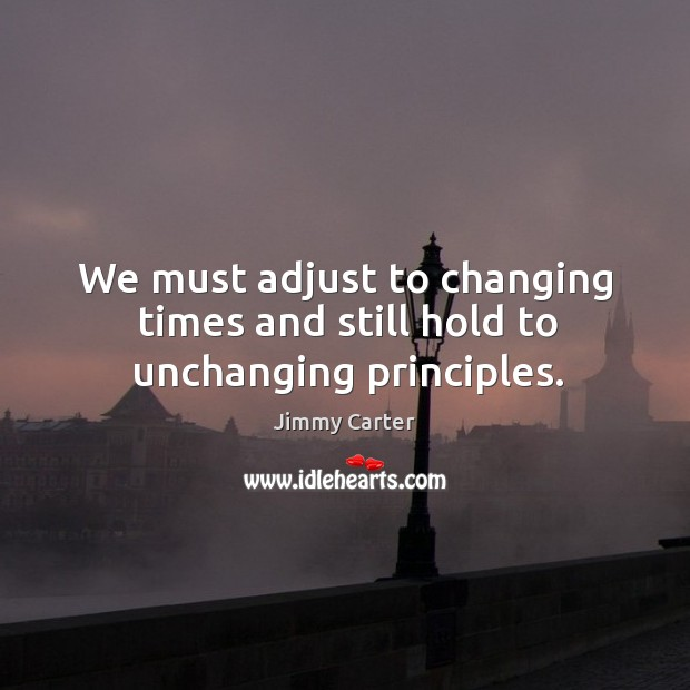 We must adjust to changing times and still hold to unchanging principles. Image