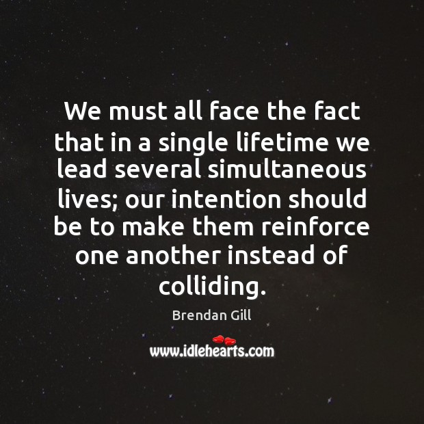 We must all face the fact that in a single lifetime we Image