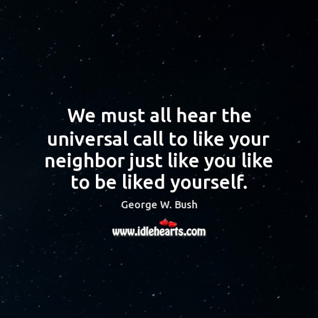 We must all hear the universal call to like your neighbor just Image