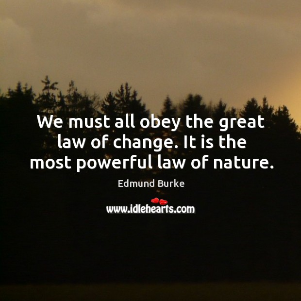 Image, We must all obey the great law of change. It is the most powerful law of nature.
