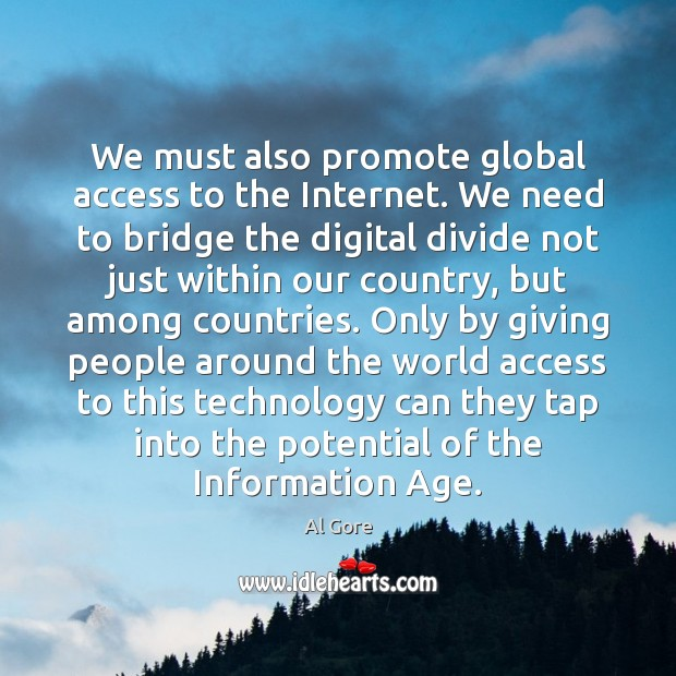 We must also promote global access to the Internet. We need to Image