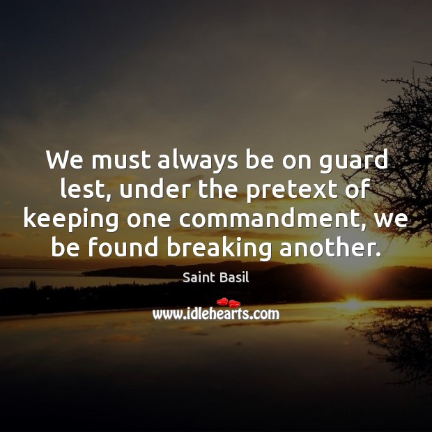 Image, We must always be on guard lest, under the pretext of keeping