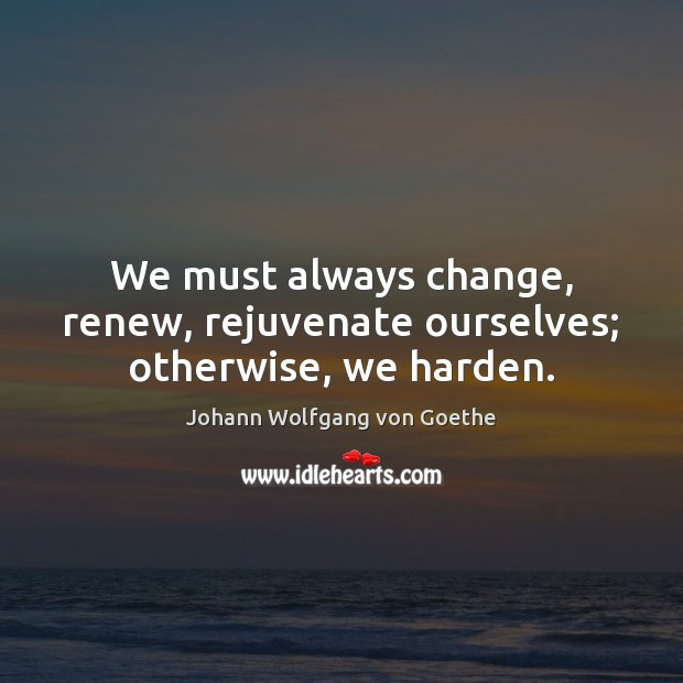 Image, Always, Change, Change Is Inevitable, Harden, Meditation, Must, New Beginning Life, New Beginnings, Otherwise, Ourselves, Rejuvenation, Renew, Renewal Of Life, Will Power, Work And Life, Yoga
