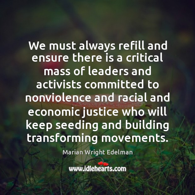 We must always refill and ensure there is a critical mass of Marian Wright Edelman Picture Quote
