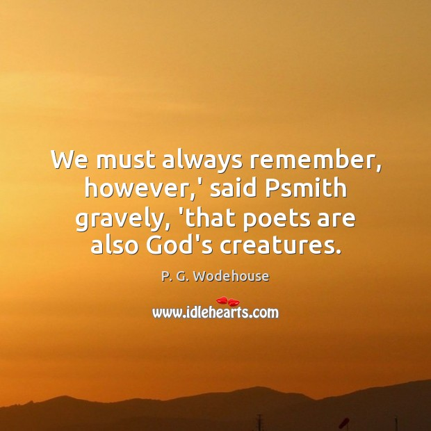 We must always remember, however,' said Psmith gravely, 'that poets are Image