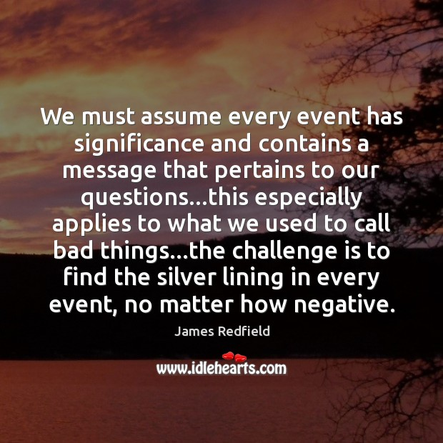 We must assume every event has significance and contains a message that James Redfield Picture Quote