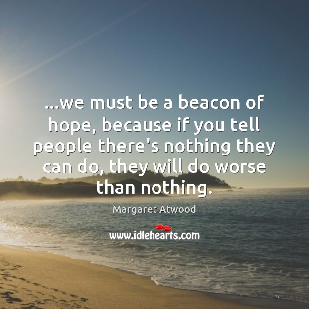 …we must be a beacon of hope, because if you tell people Image
