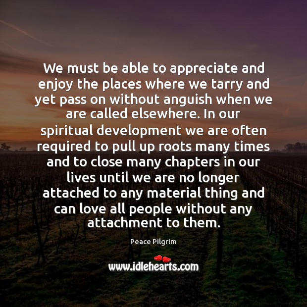 We must be able to appreciate and enjoy the places where we Appreciate Quotes Image
