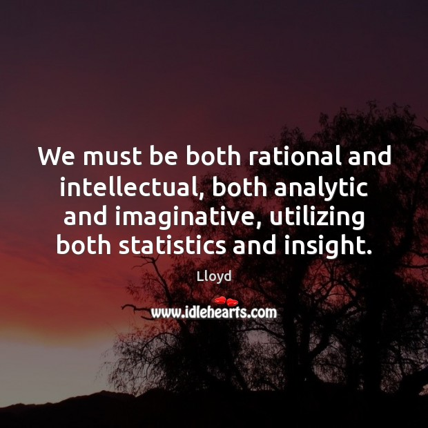 Image, We must be both rational and intellectual, both analytic and imaginative, utilizing