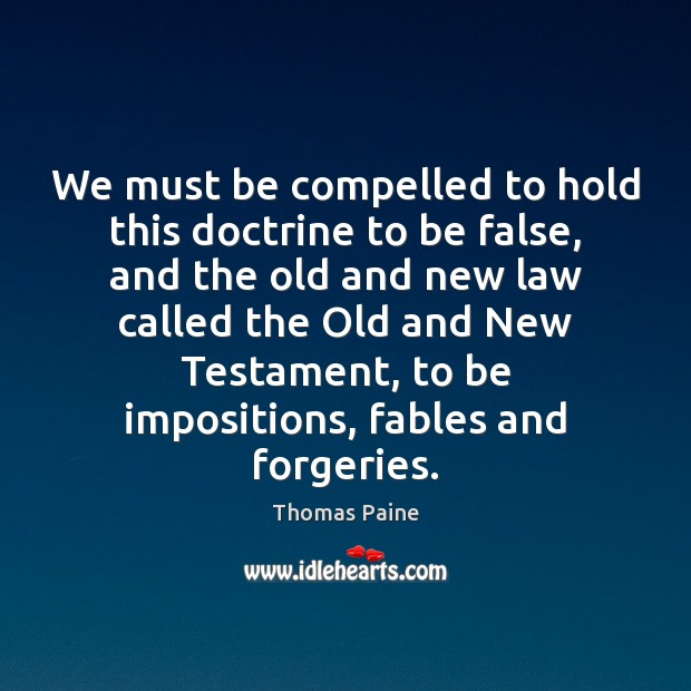 Image, We must be compelled to hold this doctrine to be false, and