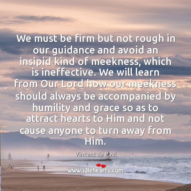 We must be firm but not rough in our guidance and avoid Humility Quotes Image