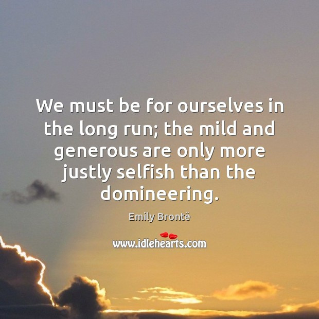 We must be for ourselves in the long run; the mild and Emily Brontë Picture Quote