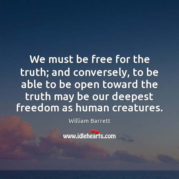 Image, We must be free for the truth; and conversely, to be able