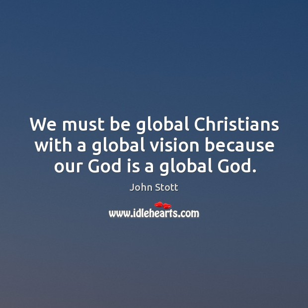 We must be global Christians with a global vision because our God is a global God. Image