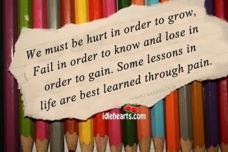 Some Lessons Learned in Life Are Best Learned Through Pain.