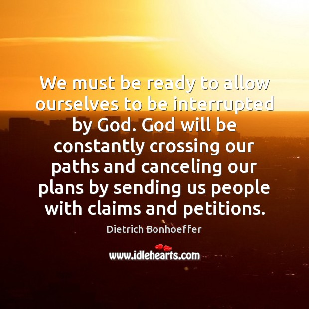 We must be ready to allow ourselves to be interrupted by God. Image