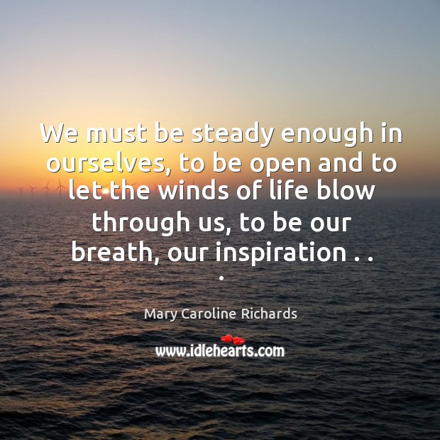 We must be steady enough in ourselves, to be open and to Image