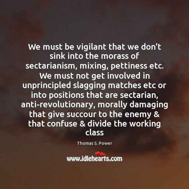 We must be vigilant that we don't sink into the morass of Enemy Quotes Image