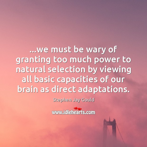 …we must be wary of granting too much power to natural selection Image