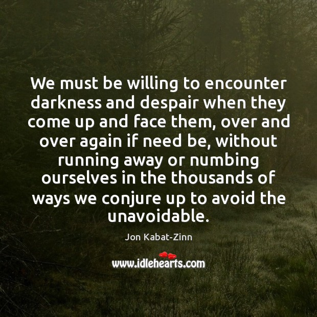 Image about We must be willing to encounter darkness and despair when they come