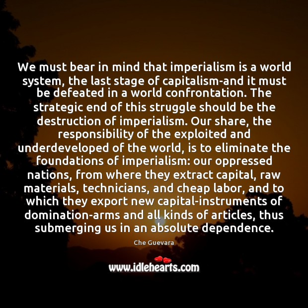 We must bear in mind that imperialism is a world system, the Image