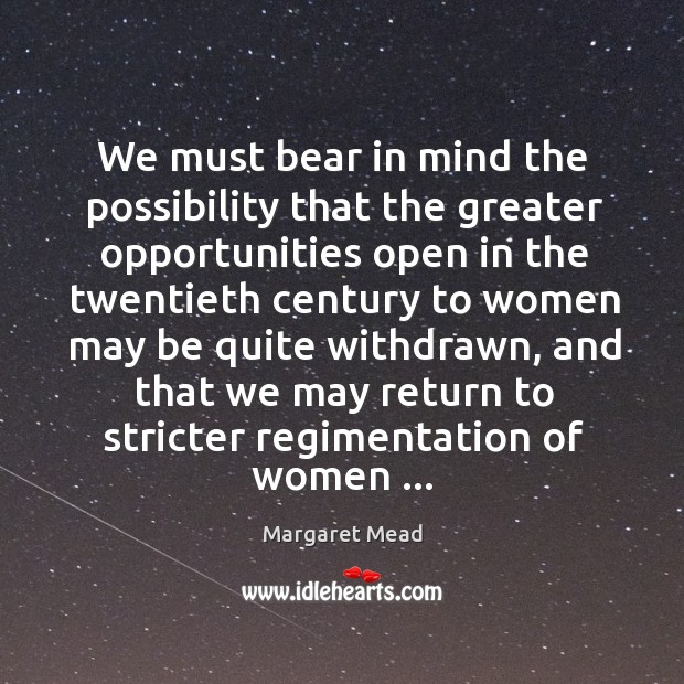 We must bear in mind the possibility that the greater opportunities open Image