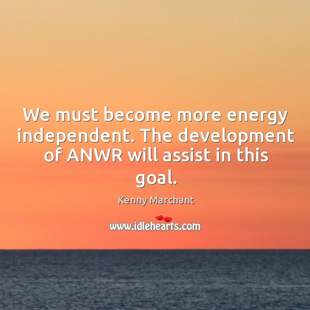 Image, We must become more energy independent. The development of anwr will assist in this goal.