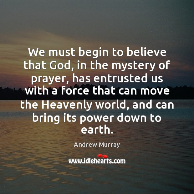 Image, We must begin to believe that God, in the mystery of prayer,