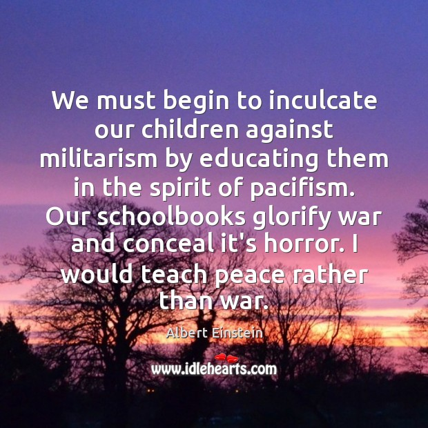 Image, We must begin to inculcate our children against militarism by educating them