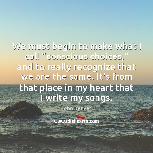"""We must begin to make what I call """"conscious choices,"""" and to John Denver Picture Quote"""