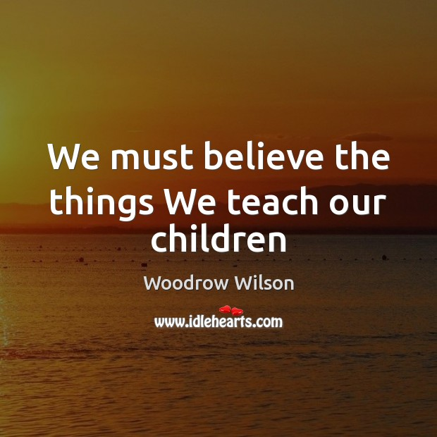 Image, We must believe the things We teach our children