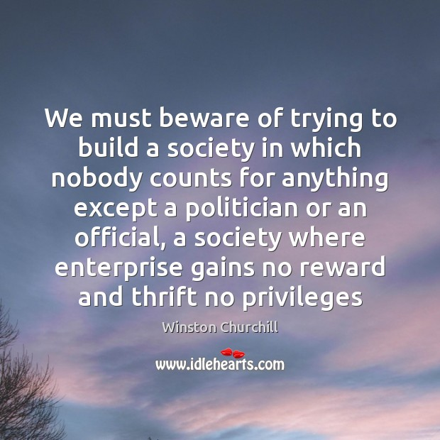 Image, We must beware of trying to build a society in which nobody