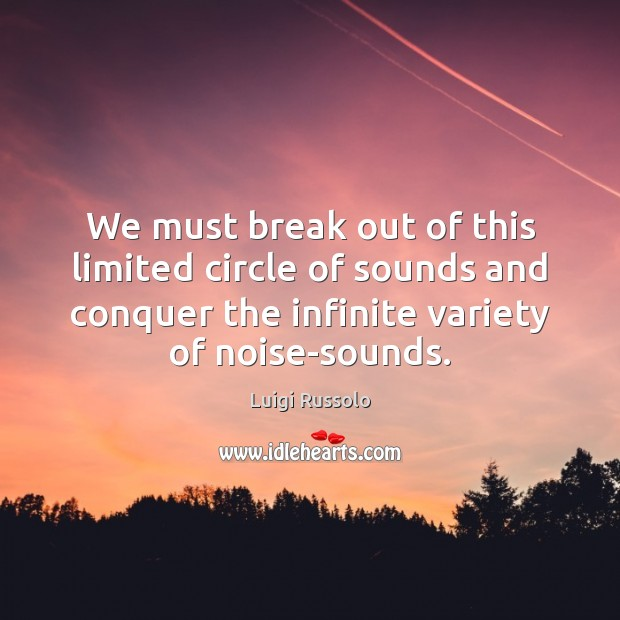 Image, We must break out of this limited circle of sounds and conquer