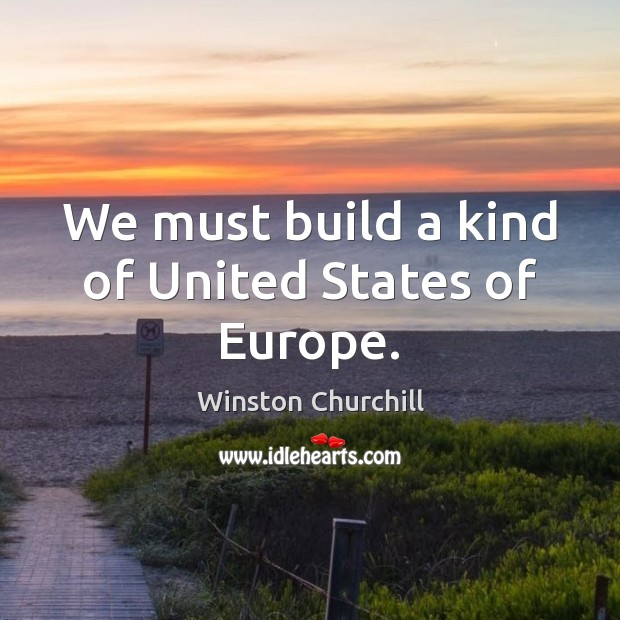 Image, We must build a kind of United States of Europe.