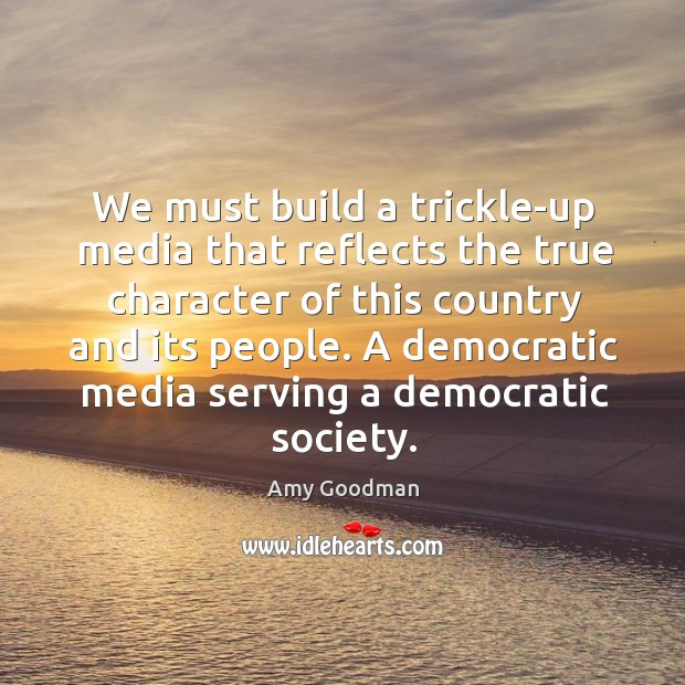 We must build a trickle-up media that reflects the true character of Image