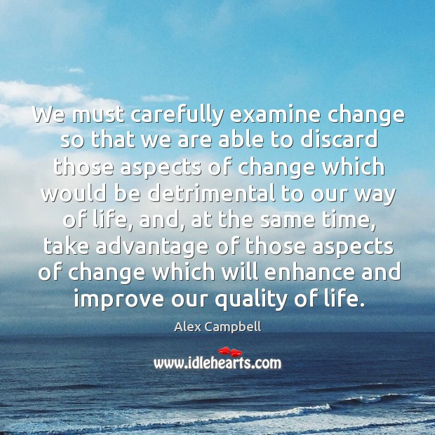 Image, We must carefully examine change so that we are able to discard those aspects of change