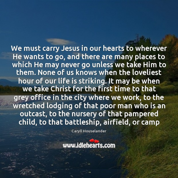 We must carry Jesus in our hearts to wherever He wants to Image