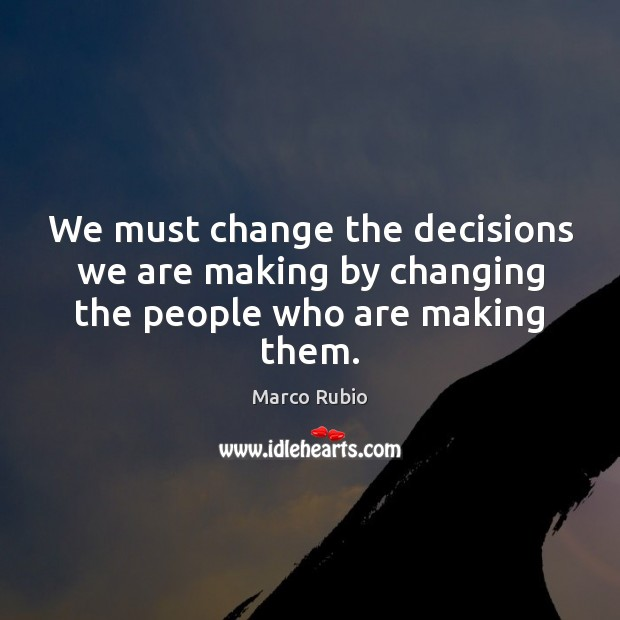 We must change the decisions we are making by changing the people who are making them. Image