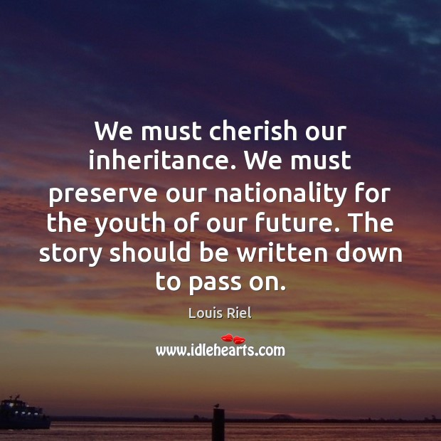 We must cherish our inheritance. We must preserve our nationality for the Image