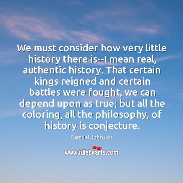 We must consider how very little history there is–I mean real, authentic Image